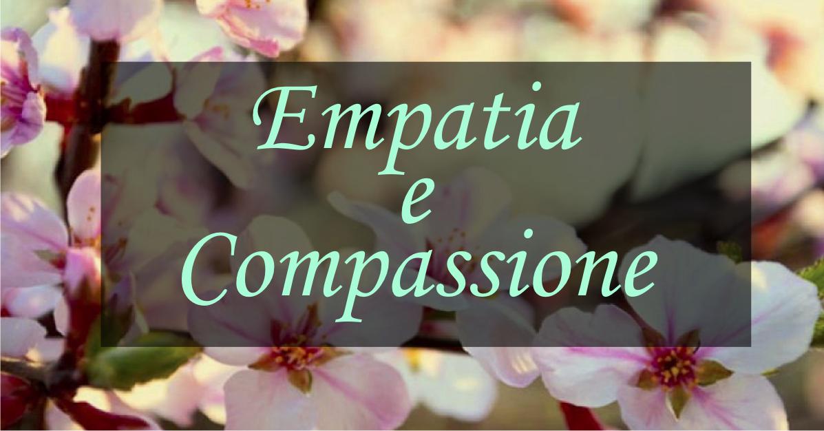 Empatia e compassione: cosa sono e come svilupparle